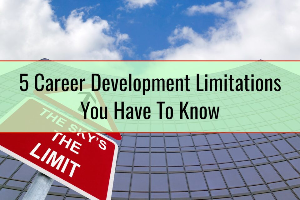 5 Career Development Limitations You Have To Know