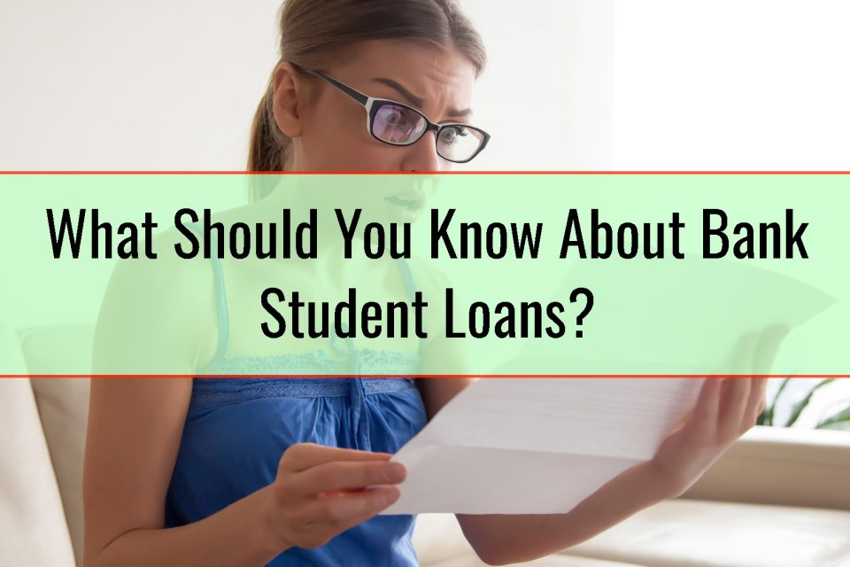 What Should You Know About Bank Student Loans?