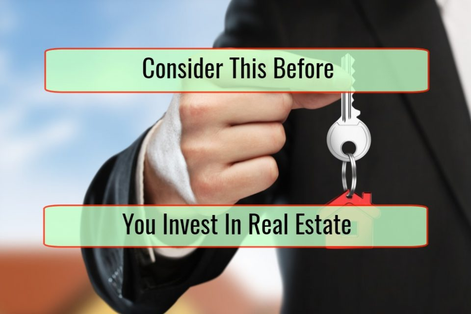 Things To Consider Before You Invest In Real Estate