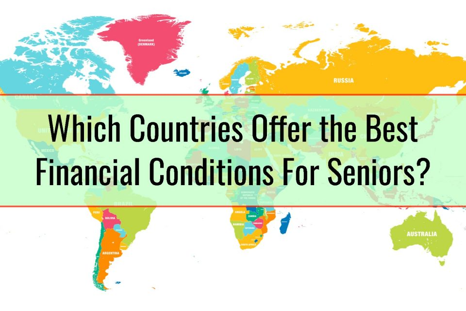 Which Countries Offer the Best Financial Conditions For Seniors?