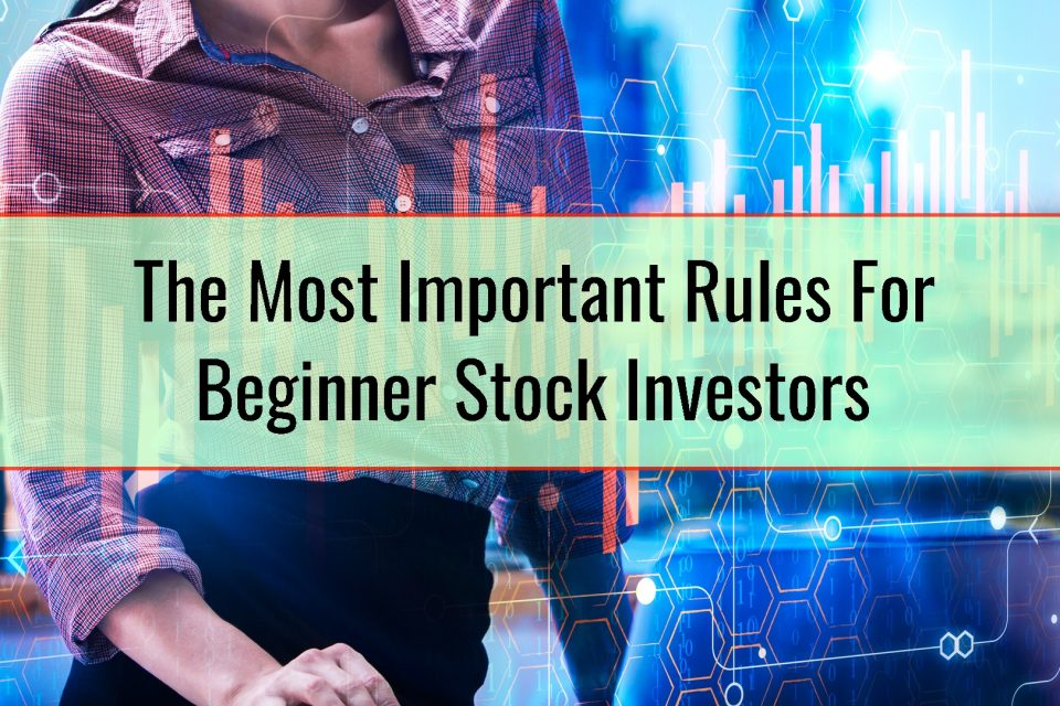 The Most Important Rules For Beginner Stock Investors