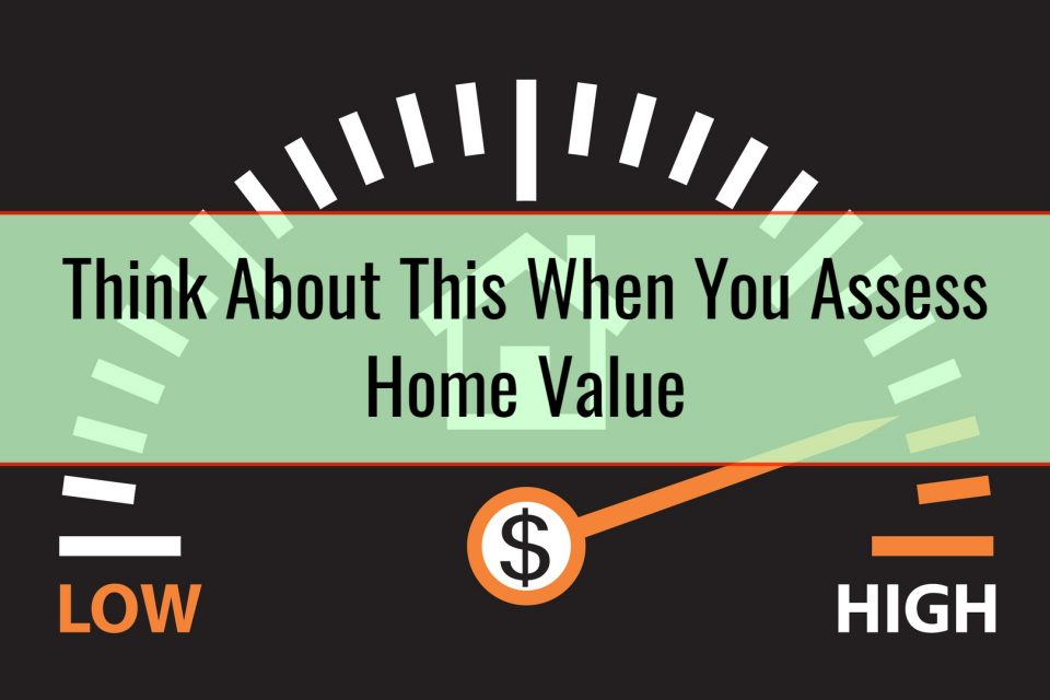 Think About This When You Assess Home Value