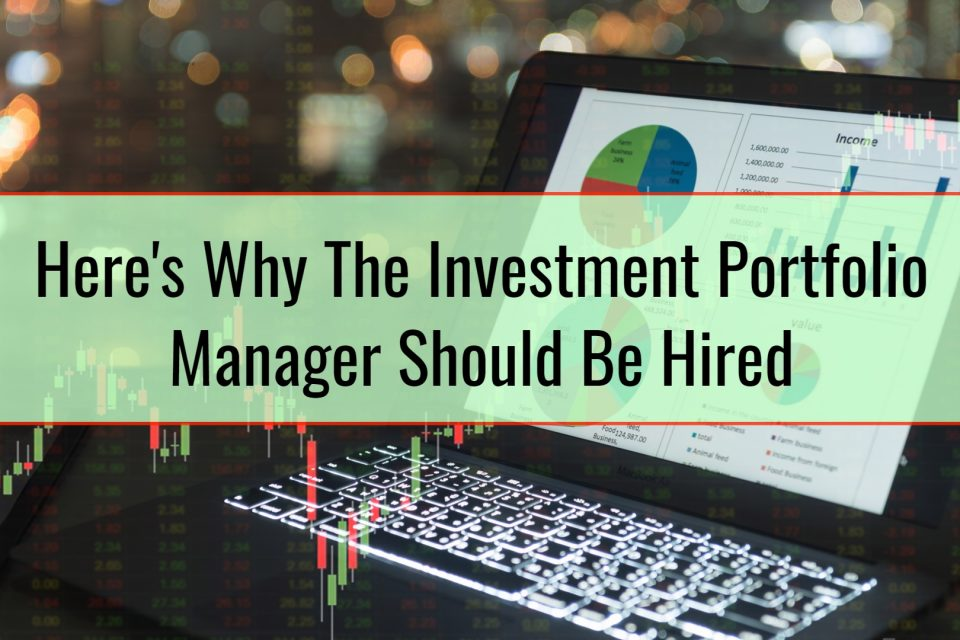 Here's Why The Investment Portfolio Manager Should Be Hired