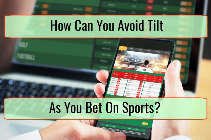 How Can You Avoid Tilt As You Bet On Sports?
