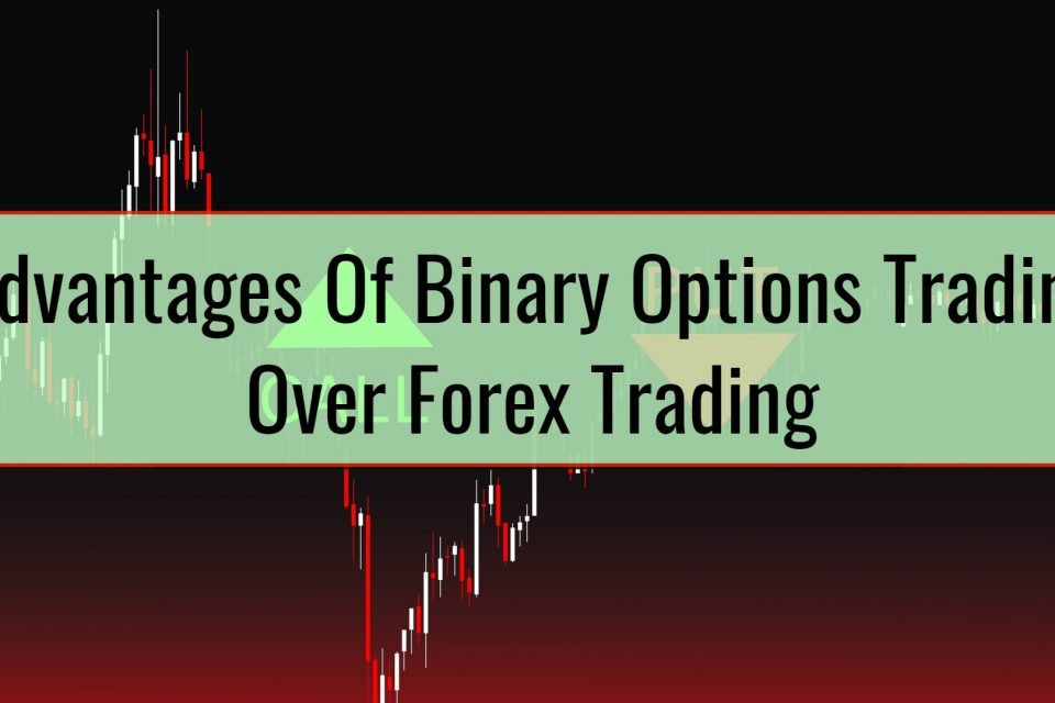 What Are The Advantages Of Binary Options Trading Over Forex Trading?
