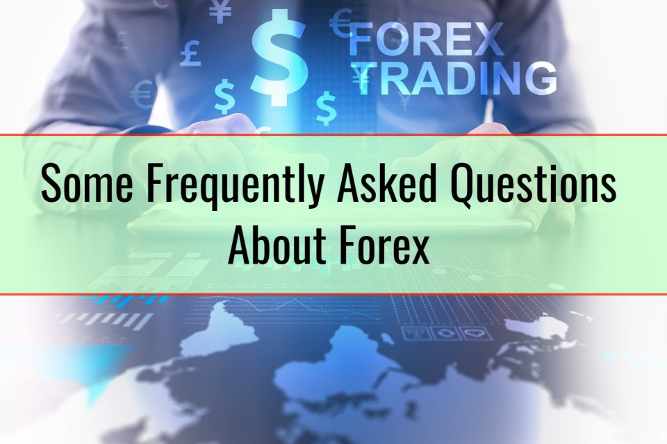 Some Frequently Asked Questions About Forex
