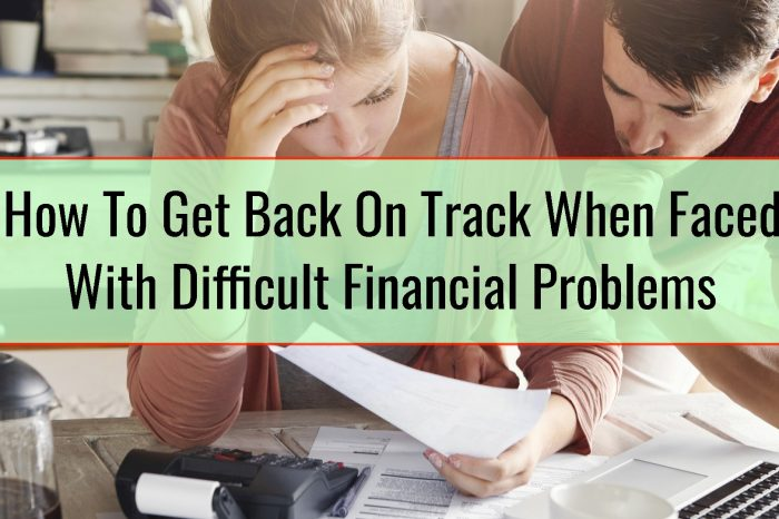How To Get Back On Track When Faced With Difficult Financial Problems