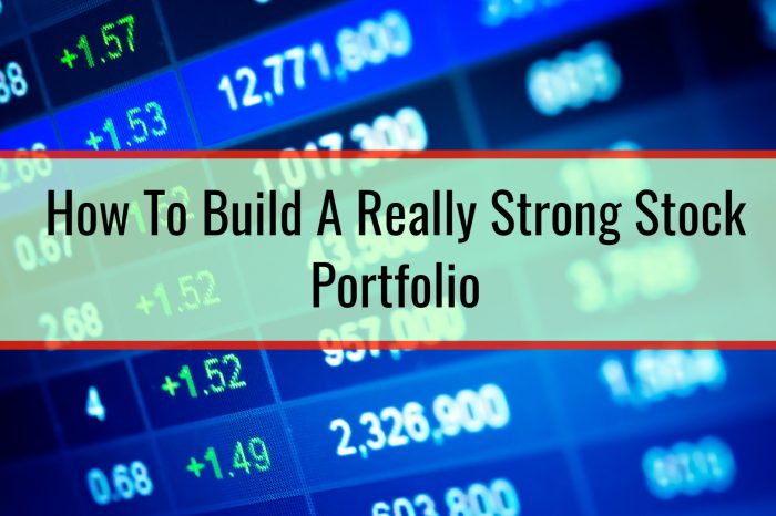 How To Build A Really Strong Stock Portfolio