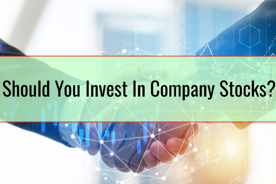 Should You Invest In Company Stocks
