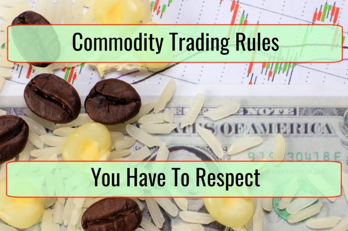 Commodity Trading Rules You Have To Respect