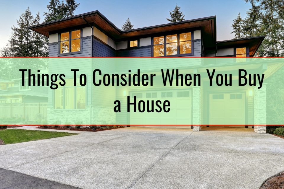 Things To Consider When You Buy a House